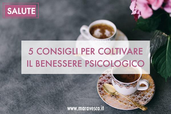 5 consigli per coltivare il benessere psicologico
